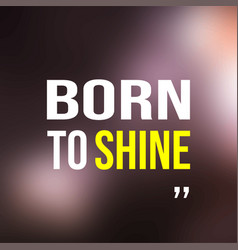 born to shine life quote with modern background vector image