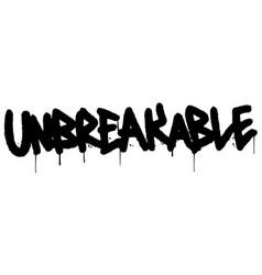 Graffiti unbreakable word sprayed isolated vector