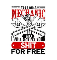 yes i m a mechanic no i will not fix mechanic vector image