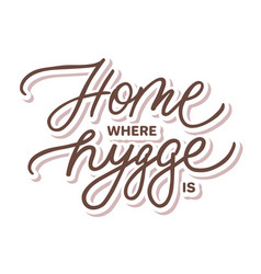 Hand lettering with home where hygge is vector