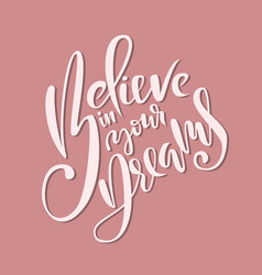 believe in your dreams brush lettering modern vector image