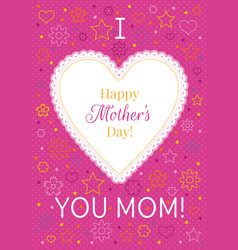 I love you mom greeting card happy mothers day vector