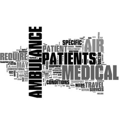 Who needs an air ambulance text word cloud concept vector