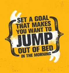Set a goal that makes you want to jump out of bed vector