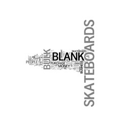 Who needs blank skateboards text word cloud vector