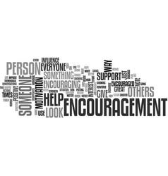 Who needs encouragement text word cloud concept vector