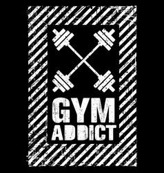 Gym addict mind on a mission inspiring gym vector