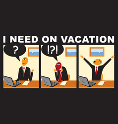 Comic with businessman who wants to go on vacation vector