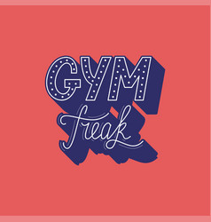 Hand drawn retro lettering gym freak vector
