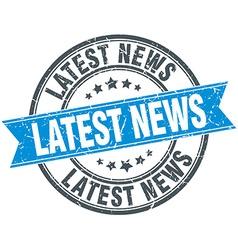 Latest news blue round grunge vintage ribbon stamp vector