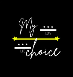 t shirt design my choice typography vector image