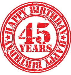 Grunge 45 years happy birthday rubber stamp vector image