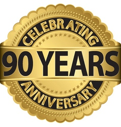 Celebrating 90 years anniversary golden label with vector image