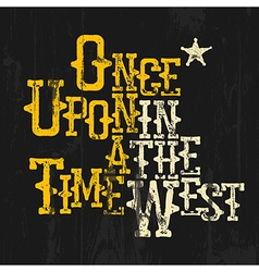 Once upon a time in the west Wild West Style vector image vector image
