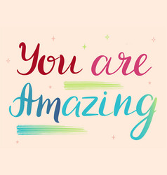 You are amazing - inspirational vector