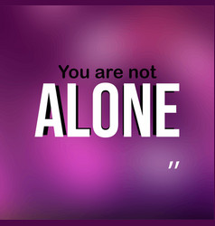 You are not alone successful quote with modern vector
