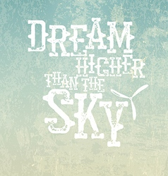 Dream higher than the sky Quote Typographical vector image vector image