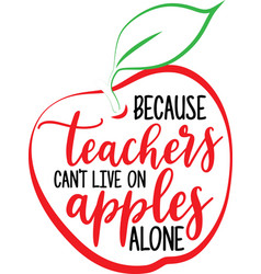 Because teachers cant live on apples alone vector