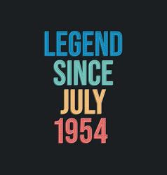 Legend since july 1954 - retro vintage birthday vector