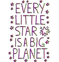 Every little star is a big planet quote design vector