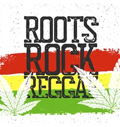Roots rock reggae quote Rastafarian flag grunge vector image