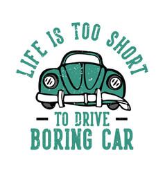 T-shirt design slogan typography life is too vector
