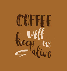 coffee will keep us alive funny monday morning vector image