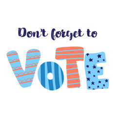 Dont forget to vote lettering vector
