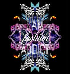 i am fashion addict slogan animals and tropical vector image