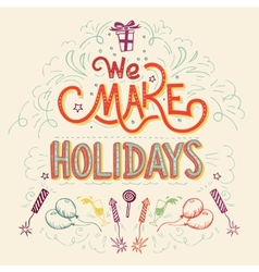 We make Holidays hand-lettering vector