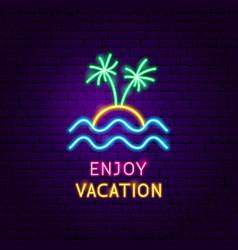enjoy vacation neon label vector image