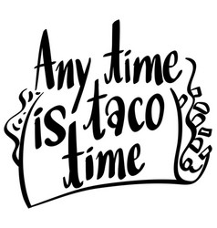 English phrase for anytime is taco time vector