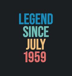 Legend since july 1959 - retro vintage birthday vector