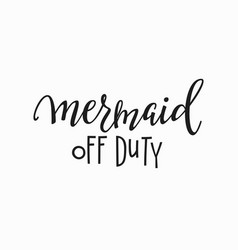 mermaid off duty girl t-shirt quote lettering vector image