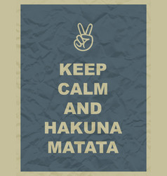 Keep calm and hakuna matata quote vector