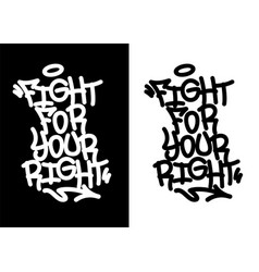 Fight for your right graffiti tag in black over vector