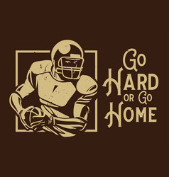 Go hard or home american football poster banner vector