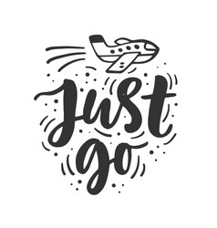 Just go hand drawn travel inspirational phrase vector