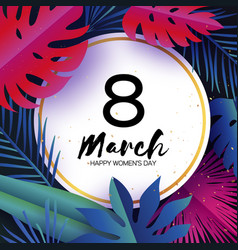 trendy 8 march tropical palm leaves plants vector image