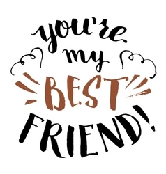 You are my best friend calligraphy vector image