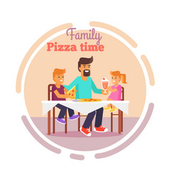 Family pizza in fathers day vector