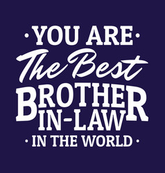 gifts for brother in law - you are best vector image