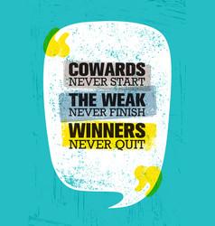 cowards never start the weak never finish winners vector image