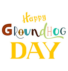 Happy groundhog day ornate lettering text isolated vector