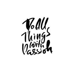 Do all things with passion hand drawn dry brush vector
