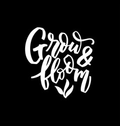 Grow and bloom hand lettering vector