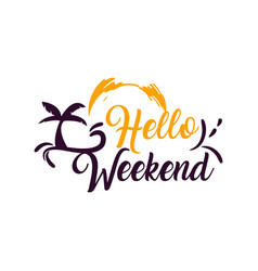 hello weekend hand written lettering modern brush vector image