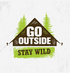 Go outside stay wild outdoor camping motivation vector