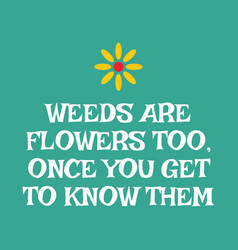 Weeds are flowers too once you get to know them vector