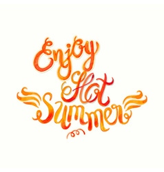 Watercolor lettering enjoy hot summer-Fire flame vector image